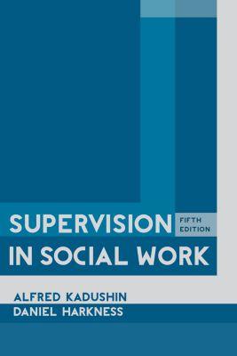 Supervision in Social Work, Alfred Kadushin, Daniel Harkness