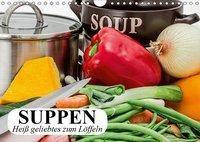 Suppen. Heiß geliebtes zum Löffeln (Wandkalender 2019 DIN A4 quer), Elisabeth Stanzer