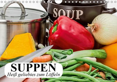 Suppen. Heiss geliebtes zum Löffeln (Wandkalender 2019 DIN A4 quer), Elisabeth Stanzer