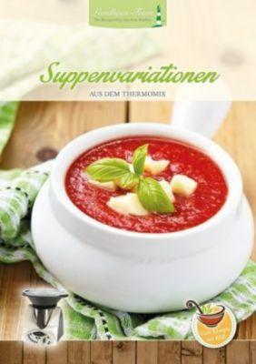 Suppenvariationen für jeden Geschmack - Angelika Willhöft |