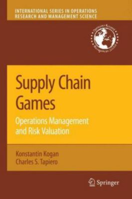 Supply Chain Games: Operations Management and Risk Valuation, Konstantin Kogan, Charles S. Tapiero