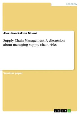 Supply Chain Management. A discussion about managing supply chain risks, Alex-Jean Kakule  Mueni