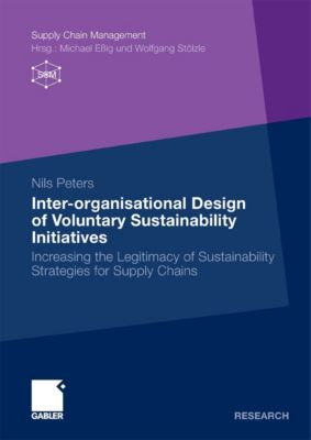 Supply Chain Management: Inter-organisational Design of Voluntary Sustainability Initiatives, Nils Peters