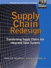 Supply Chain Redesign, Robert B. Handfield, Jr., Ernest L. Nichols