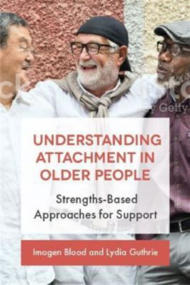 Supporting Older People Using Attachment-Informed and Strengths-Based Approaches, Imogen Blood, Lydia Guthrie