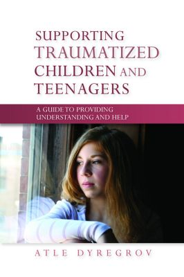 Supporting Traumatized Children and Teenagers, Atle Dyregrov