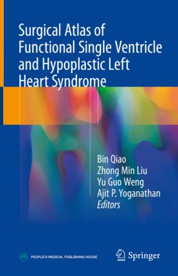 Surgical Atlas of Functional Single Ventricle and Hypoplastic Left Heart Syndrome