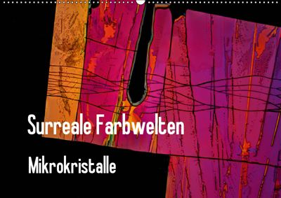 Surreale Farbwelten - Mikrokristalle (Wandkalender 2019 DIN A2 quer), Dieter Schenckenberg