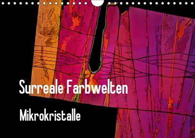 Surreale Farbwelten - Mikrokristalle (Wandkalender 2019 DIN A4 quer), Dieter Schenckenberg