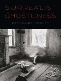 Surrealist Ghostliness, Katharine Conley
