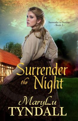 Surrender To Destiny: Surrender The Night (Surrender To Destiny, #2), MaryLu Tyndall