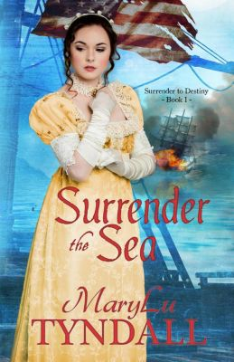 Surrender To Destiny: Surrender The Sea (Surrender To Destiny, #1), MaryLu Tyndall