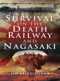 Survival on the Death Railway and Nagasaki, Jim Brigginshaw