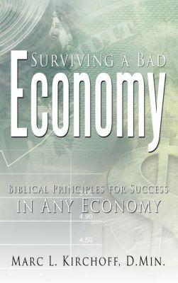 Surviving a Bad Economy, Marc L. Kirchoff