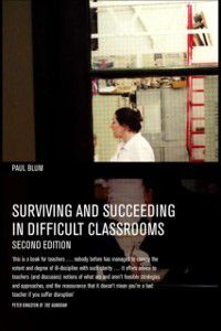Surviving and Succeeding in Difficult Classrooms, Paul Blum