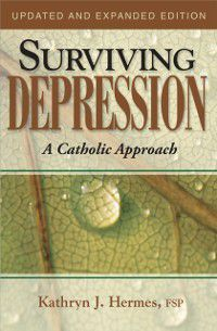 Surviving Depression: A Catholic Approach, Kathryn J. Hermes FSP
