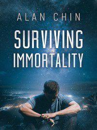 Surviving Immortality, Alan Chin