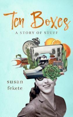 Susan Fekete: Ten Boxes, Susan Fekete