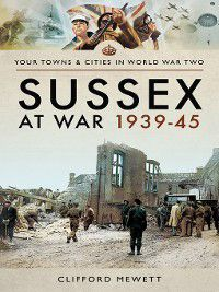 Sussex at War 1939–45, Clifford Mewett
