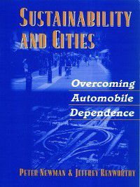 Sustainability and Cities, Peter Newman, Jeffrey Kenworthy