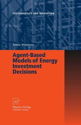 Sustainability and Innovation: Agent-Based Models of Energy Investment Decisions, Tobias Wittmann