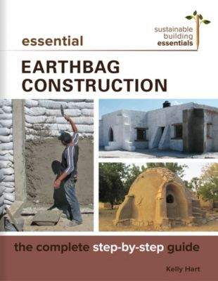 Sustainable Building Essentials Series: Essential Earthbag Construction, Kelly Hart