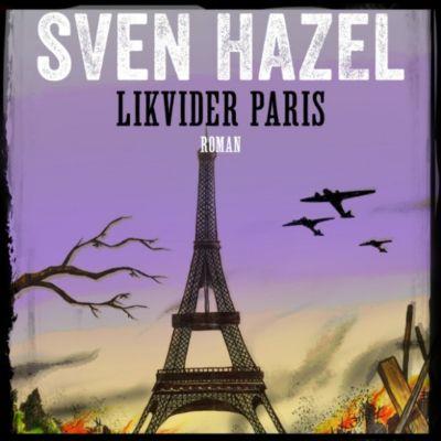 Sven Hazels krigsromaner: Likvidér Paris - Sven Hazels krigsromaner 7 (uforkortet), Sven Hazel