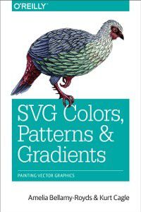 SVG Colors, Patterns & Gradients, Kurt Cagle, Amelia Bellamy-Royds