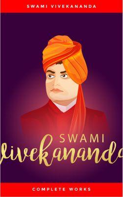 Swami Vivekananda: Complete Works, Swami Vivekananda