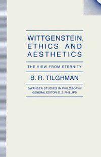 Swansea Studies in Philosophy: Wittgenstein, Ethics and Aesthetics, B.R. Tilghman