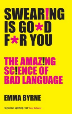 Swearing is Good for You, Emma Byrne