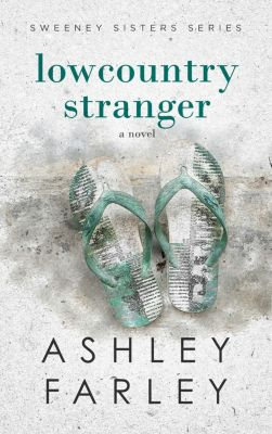 Sweeney Sisters Series: Lowcountry Stranger, Ashley Farley