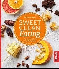 Sweet Clean Eating, Katharina Kraatz