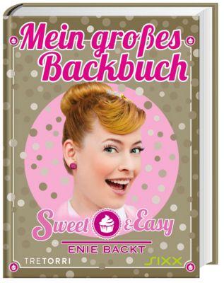 Sweet & Easy - Enie backt: Mein großes Backbuch - Enie Van De Meiklokjes |