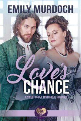 Sweet Grove Historical: Love's Chance: Sweet Grove Beginnings, Book 2 (Sweet Grove Historical, #2), Emily Murdoch