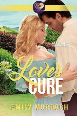 Sweet Grove Historical: Love's Cure: Sweet Grove Beginnings, Book 4 (Sweet Grove Historical, #4), Emily Murdoch