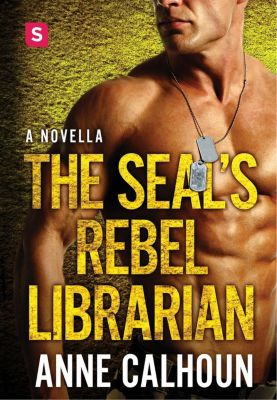 Swerve: The SEAL's Rebel Librarian, Anne Calhoun