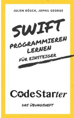 Swift programmieren lernen für Einsteiger, Jophil George, Julien Rösch