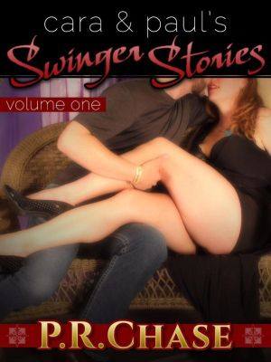 Swinger Stories: Cara and Paul's Swinger Stories, Vol. 1, P. R. Chase
