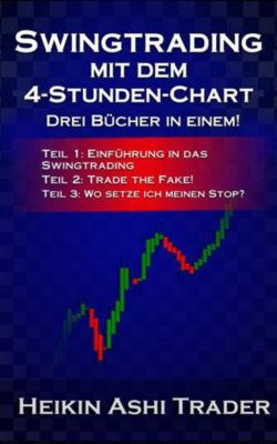 Swingtrading mit dem 4-Stunden-Chart 1-3 Drei Bücher in einem!, Heikin Ashi Trader