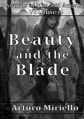 Swords of Men and Angels: Beauty and the Blade (Swords of Men and Angels, #4), Arthur Miriello