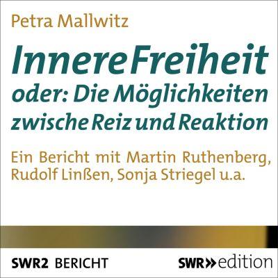 SWR Edition: Innere Freiheit oder: Die Möglichkeit zwischen Reiz und Reaktion, Petra Mallwitz
