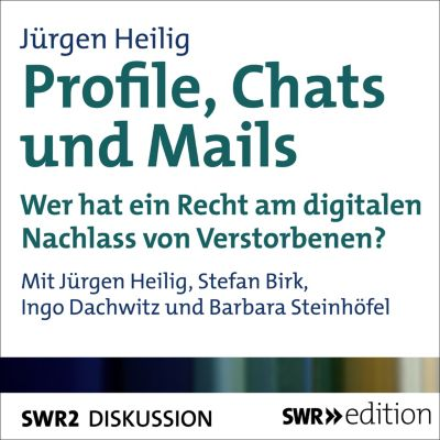 SWR Edition: Profile, Chats und Mails - Wer hat ein Recht am digitalen Nachlss von Verstorbenen?, Jürgen Heilig