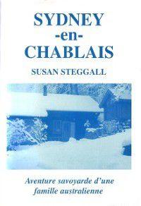 Sydney-en-Chablais: Aventure savoyarde d'une famille australienne, Susan Steggall