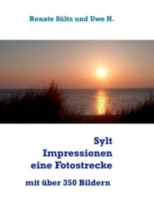 Sylt Impressionen - eine Fotostrecke rund um die Insel Sylt, Renate Sültz, Uwe H. Sültz