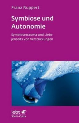 Symbiose und Autonomie - Franz Ruppert |