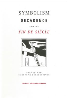 Symbolism, Decadence And The Fin De Siècle