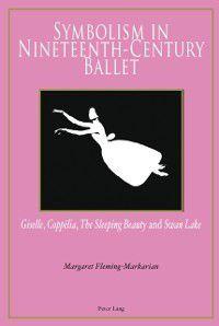 Symbolism in Nineteenth-Century Ballet, Margaret Fleming-Markarian