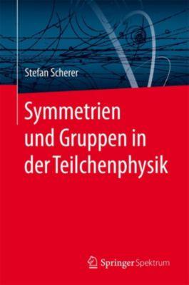 Symmetrien und Gruppen in der Teilchenphysik, Stefan Scherer