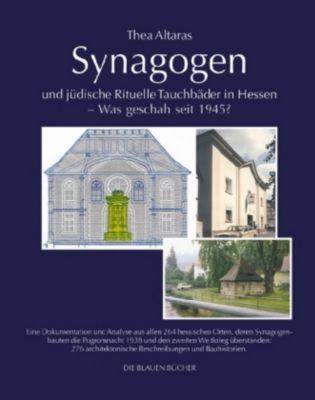 Synagogen und jüdische Rituelle Tauchbäder in Hessen - Was geschah seit 1945?, Thea Altaras